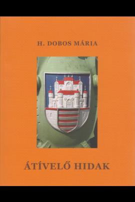 H. Dobos Mária: Átívelő hidak