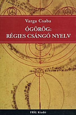 Varga Csaba: Ógörög: régies csángó nyelv