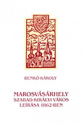 Marosvásárhely szabad királyi város leírása 1862-ben