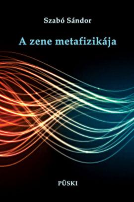 Szabó Sándor: A zene metafizikája