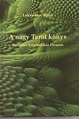 Lekszikov Attila: A nagy Tarot könyv