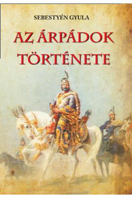 Sebestyén Gyula: Az Árpádok története