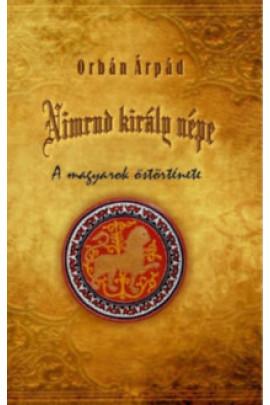 Orbán Árpád: Nimrud király népe. A magyarok őstörténete