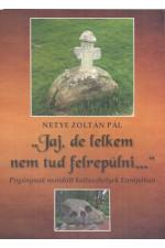 Netye zoltán Pogánynak mondott kultuszhelyek Európában