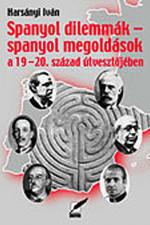 Spanyol dilemmák - spanyol megoldások a 19-20. század útvesztőjében