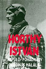 Horthy István repülő főhadnagy tragikus halála