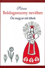 Boldogasszony nevében - Ősi magyar női titkok