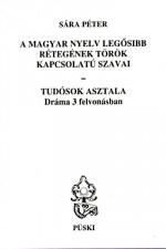 A magyar nyelv legősibb rétegének török kapcsolatú szavai - Tudósok asztala-Dráma 3 felvonásban