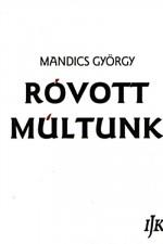 Mandics György: Róvott multunk I-III