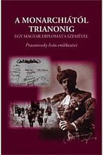 A monarchiától Trianonig egy magyar diplomata szemével