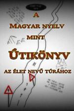 A Magyar nyelv, mint Útikönyv az Élet nevű túrához