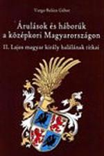 Árulások és háborúk a középkori Magyarországon