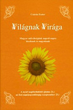 Világnak Virága - A nyári napfordulótól ( június 21.) az őszi napéjegyenlőségig (szeptember 23.)
