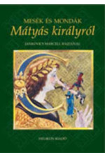 Mesék és mondák Mátyás királyról - Jankovics Marcell rajzaival