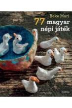 Beke Mari : 77 magyar népi játék