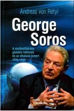 Andreas von Rétyi: George Soros A multimilliárdos globális hálózata és az általunk ismert világ vége