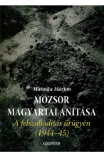 Matuska Márton: Mozsor magyartalanítása A felszabadítás ürügyén (1944-45)
