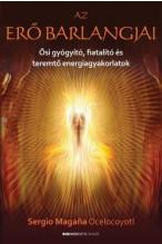 Sergio Magana Ocelocoyotl: Az erő barlangjai - Ősi gyógyító, fiatalító és teremtő energiagyakorlatok