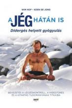 Wim Hof - Koen De Jong: A jég hátán is - Didergés helyett gyógyulás - Bevezetés a légzéskontroll, a hidegtűrés és a kitartás tudományának titkaiba