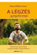 Barna Miklós Ferenc: A légzés gyógyító ereje CD melléklettel - Mindennapi gyakorlatok a sejtek bőséges oxigénellátásáért