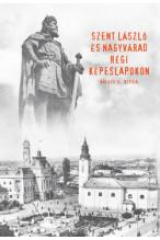 Balázs D. Attila: Szent László és Nagyvárad régi képeslapokon