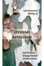 Szentmártoni Mihály SJ: Jézussal kettesben Szent Ignác-i lelkigyakorlat mindenkinek