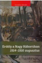 Koszta István: Erdély a Nagy Háborúban 1914-1916 augusztus