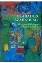 Szabados szabadság: Granasztói György válogatott írásai