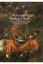 Nekünk mégis Mohács kell... II. Lajos király rejtélyes halála és különböző temetései