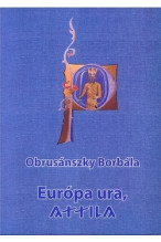 Obrusánszky Borbála: Európa ura, Attila