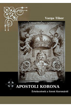 Varga Tibor: Apostoli korona - Értekezések a Szent Koronáról