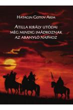 Hatagin Gotov Akim: Atilla király utódai még mindig imádkoznak az aranyló Naphoz