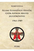 Állami Egyházügyi Hivatal Győr-Sopron Megyei jegyzőkönyvei 1961-1989