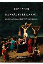 Pap Gábor: Munkácsy és a napút - világdráma az életkép színpadán