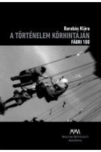 Barabás Klára: A történelem körhintáján. Fábri 100