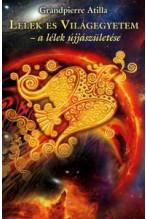 Grandpierre Atilla: Lélek és Világegyetem – A lélek újjászületése