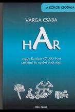 Varga Csaba: Har, avagy Európa 45 000 éves szellemi és nyelvi öröksége