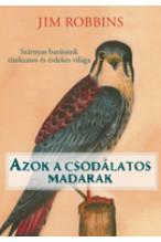 Jim Robbins: Azok a csodálatos madarak. Szárnyas barátaink titokzatos és érdekes világa
