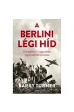 Barry Turner: A berlini légihíd. A hidegháború nagyaszabású segélyszállítási művelete