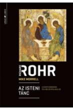 Richard Rohr - Mike Morrell: Az isteni tánc. A Szentháromság és a belső átalakulás