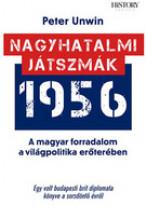 Nagyhatalmi játszmák 1956 A magayar forradalom a világpolitika előterében