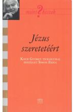 Jézus szeretetéért-Miért Hiszek sorozat 58.
