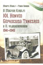 A Magyar Királyi 101. Honvéd Gépkocsizó Tanezred a II. Világháborúban 1941-1945