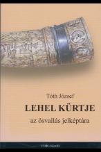 Tóth József: Lehel kürtje, az ősvallás jelképtára