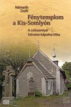Németh Zsolt: Fénytemplom a Kis-Somlyón A csíksomlyói Salvator-kápolna titka