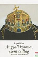 Pap Gábor: Angyali korona, szent csillag - A Magyar Szent Korona