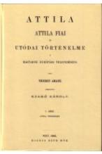 Attila, Attila fiai és utódai története a magyarok Európába telepedéséig I-II