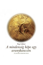 Pap Gábor: A mindenség képe egy aranykancsón - A Nagyszentmiklósi kincs
