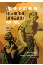 Gyarmati György - Pihurik Judit (szerk.): Háborús hétköznapok hadszíntéren, hátországban 1939-1945