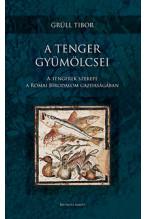 Grüll Tibor: A tenger gyümölcsei - A tengerek szerepe a Római Birodalom gazdaságában